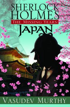 """""""Sherlock Holmes, The Missing Years: Japan"""" by Vasudev Murthy / Reviewed by Ashlyn Duke"""