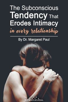 The Subconscious Tendency That Erodes Intimacy In Every Relationship - https://themindsjournal.com/the-subconscious-tendency-that-erodes-intimacy-in-every-relationship/