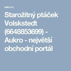 Starožitný ptáček Volskstedt (6648853699) - Aukro - největší obchodní portál