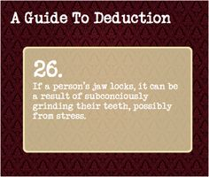 A Guide To Deduction 26 <<<< This can also tell you if the person is mad or trying to hide emotion. -SH