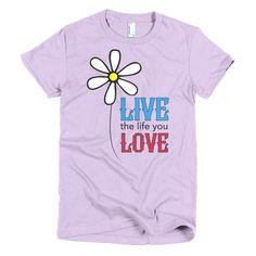 "Short sleeve ""Live the Life You Love"" women's t-shirt"