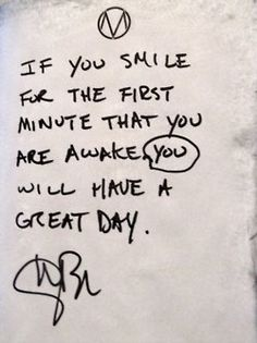 interesting thought; smile when you wake up and start the day off right