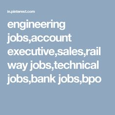 engineering jobs,account executive,sales,railway jobs,technical jobs,bank jobs,bpo jobs in India.