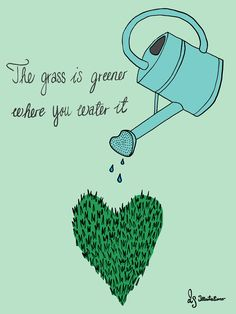 Plakat. The grass is greener where you water it. LS illustrationer