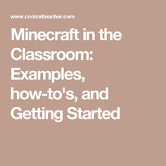 Minecraft in the Classroom: Examples, how-to's, and Getting Started