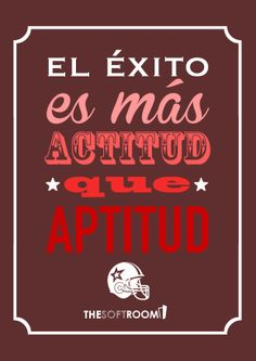 El éxito es más actitud que aptitud / Success is more attitude than aptitude.