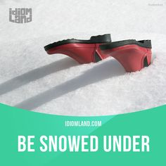 "Idioms : ""Be snowed under"" means ""to have too much work to do"". Example: I was so snowed under with work today that I didn't even have time for lunch. English Phrases, English Idioms, English Words, English Vocabulary, English Grammar, English Language, English Tips, English Fun, English Study"