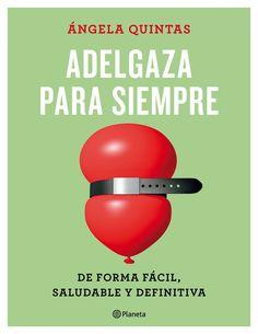 #AdelgazaParaSiempre. El método de alimentación definitivo para alcanzar y mantener el peso ideal de la mano de la nutricionista de moda, Ángela Quintas.