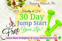 Join me today for the Healthy & Fit 30-Day Jump Start Your Life Program. This is an online group coaching program.  It's Free!!!! We begin MARCH 7th. wwww.sherrytrout.com