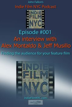 in the first episode of John Fallon's Indie Film NYC Podcast, we hear from Alex Montaldo & Jeff Musillo about how they're producing a feature film they developed together