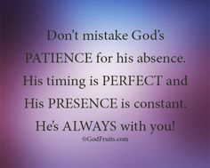 God is always present. His timing is perfect and His presence is constant. Great Quotes, Inspirational Quotes, Universe Love, How He Loves Us, Very Grateful, Quotable Quotes, Good Advice, Positive Thoughts, Christian Quotes