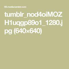 tumblr_nod4oiMOZH1uqgp89o1_1280.jpg (640×640)