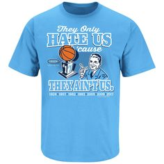 North Carolina Tar Heels Fans. They Only Hate Us Cause They Ain't Us. T-Shirt