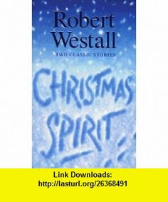 Christmas Spirit (9780749723972) Robert Westall, John Lawrence , ISBN-10: 0749723971  , ISBN-13: 978-0749723972 ,  , tutorials , pdf , ebook , torrent , downloads , rapidshare , filesonic , hotfile , megaupload , fileserve