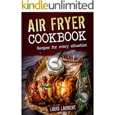 Air Fryer Cookbook: Quick, Cheap and Easy Recipes to Fry, Grill, Bake