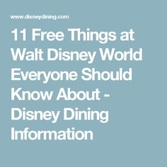 11 Free Things at Walt Disney World Everyone Should Know About - Disney Dining Information