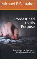Predestined to His Purpose, an ebook by Michael Maher at Smashwords