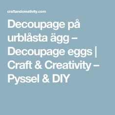 Decoupage på urblåsta ägg – Decoupage eggs | Craft & Creativity – Pyssel & DIY