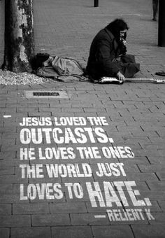 """ Jesus Loved The Outcasts. He Loves The Ones The World Just Loves To hate "" - Relient K   ~ Religion Quote"