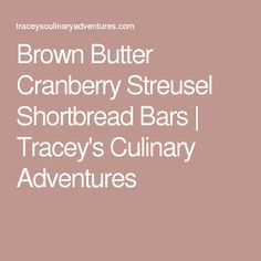 Brown Butter Cranberry Streusel Shortbread Bars | Tracey's Culinary ...