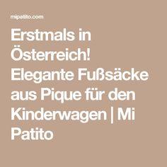 Erstmals in Österreich! Elegante Fußsäcke aus Pique für den Kinderwagen | Mi Patito Elegant, Pique, Kids Wagon, Classy, Chic