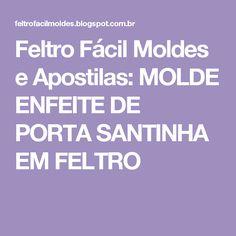 Feltro Fácil Moldes e Apostilas: MOLDE ENFEITE DE PORTA SANTINHA EM FELTRO