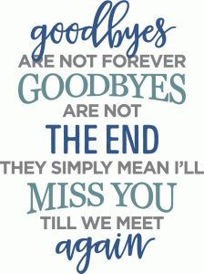 Silhouette Design Store - View Design goodbyes are not forever phrase Best Friend Poems, Sign Quotes, Wisdom Quotes, Me Quotes, Goodbyes Are Not Forever, Sympathy Quotes, Sympathy Cards, Miss My Mom, Grieving Quotes