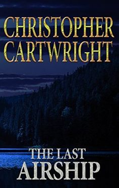 The Last Airship (Sam Reilly Book 1) by Christopher Cartwright - read in 2016