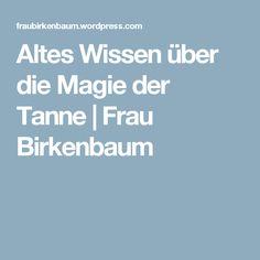 Altes Wissen über die Magie der Tanne | Frau Birkenbaum