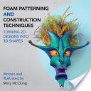 Foam Patterning and Construction Techniques: Turning 2D Designs Into 3D Shapes - Mary McClung - Google Books