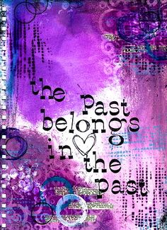 The past belongs in the past.