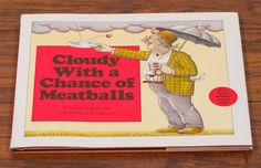 Cloudy with a Chance of Meatballs by Judi Barret, and illustrated by Ron Barrett.