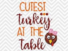 Cutest Turkey at the Table Thanksgiving cute onesie kids grateful thankful blessed little miss thankful here for the pie SVG file - Cut File - Cricut projects - cricut ideas - cricut explore - silhouette cameo projects - Silhouette projects by KristinAmandaDesigns