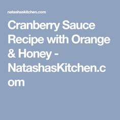 Cranberry Sauce Recipe with Orange & Honey - NatashasKitchen.com