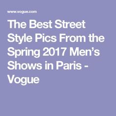 The Best Street Style Pics From the Spring 2017 Men's Shows in Paris - Vogue