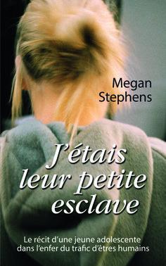 J'étais leur petite esclave -  Le récit d'une jeune adolescente dans l'enfer du trafic d'êtres humains -  Megan Stephens - 735031 #Roman #Biographie #Témoignage #book
