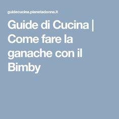 Guide di Cucina | Come fare la ganache con il Bimby