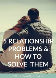 5 Relationship Problems and How to {Hopefully} Solve Them