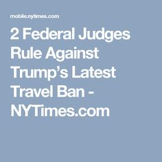 2 Federal Judges Rule Against Trump's Latest Travel Ban - NYTimes.com