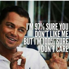 Read best quotes from Leonardo Dicaprio for motivation. Leo Dicaprio's quote images are best source of inspiration specially for youngster & entrepreneurship with success. I Dont Like You, Don't Like Me, Dont Like Me Quotes, I Dont Care Quotes, Wisdom Quotes, Quotes To Live By, Life Quotes, Bitchyness Quotes, Boy Bye Quotes