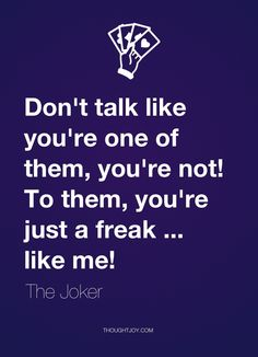 """Don't talk like you're one of them, you're not! To them, you're just a freak … like me!"" — The Joker Thoughtjoy: clean, pretty quote art"