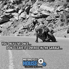 It doesn't matter what you ride....you only live once, don't leave it covered in the garage... - uploaded by #MotorcycleHouse