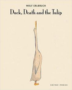 """""""Duck, death and tulip"""", by Wolf Erlbruch; translated by Catherine Chidgey - In a strangely heartwarming story, a duck strikes up an unlikely friendship with death. Classic Literature, Classic Books, Old Movie Posters, The Book Thief, Life Affirming, Hans Christian, Circle Of Life, Film Quotes, Old Movies"""