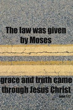 bible quotes about grace | Law of Moses...Grace and Truth of Jesus | Bible Verses