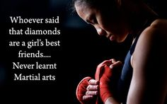 Whoever said diamonds are a girl's best friends never learned martial arts! Whoever said diamonds are a girl's best friends never learned martial arts! Muay Thai Martial Arts, Martial Arts Workout, Martial Arts Training, Martial Arts Quotes, Martial Arts Women, Mixed Martial Arts, Taekwondo Quotes, Karate Quotes, Dojo
