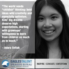 """""""The world needs """"childish"""" thinking: bold ideas, wild creativity, and especially optimism. Kids' big dreams deserve high expectations, starting with grownups' willingness to learn from children as much as to teach."""" - Adora Svitak #inspire #educate #entertain"""