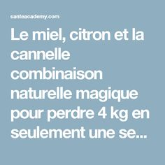 Le miel, citron et la cannelle combinaison naturelle magique pour perdre 4 kg en seulement une semaine !! | Sante academy Physique, Detox, Life Hacks, Food And Drink, Nutrition, Motivation, Healthy, Fitness, Tips