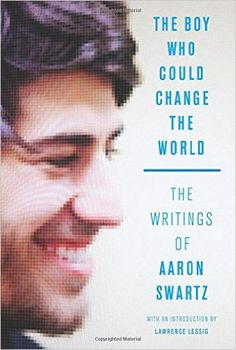 The Boy Who Could Change the World: The Writings of Aaron Swartz: Aaron Swartz, Lawrence Lessig: 9781620970669: Amazon.com: Books