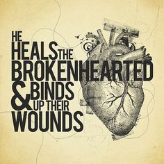 """""""He healeth the broken in heart, and bindeth up their wounds."""" - Psalm 147:3"""
