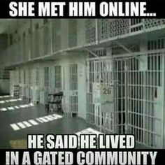 She met him online, He said he lived in a gated community- internet dating humour Funny Fails, Funny Memes, Funny Quotes, Badass Quotes, Quotable Quotes, Wisdom Quotes, True Quotes, Gated Community, Dating Quotes